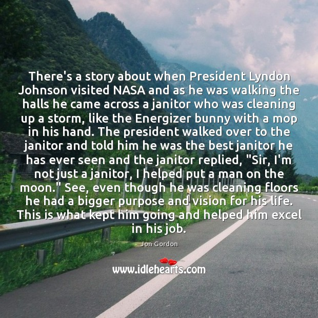 There's a story about when President Lyndon Johnson visited NASA and as Jon Gordon Picture Quote