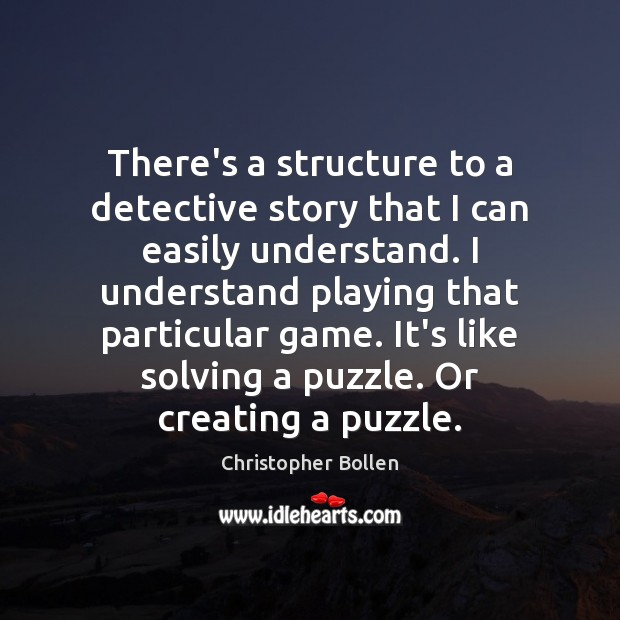 There's a structure to a detective story that I can easily understand. Image