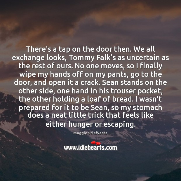 There's a tap on the door then. We all exchange looks, Tommy Image
