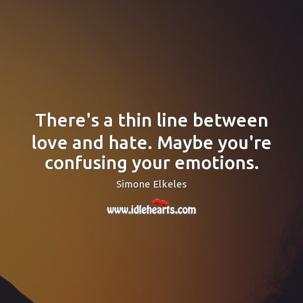 There's a thin line between love and hate. Maybe you're confusing your emotions. Love and Hate Quotes Image