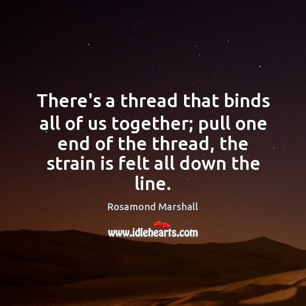 Rosamond Marshall Picture Quote: There's A Thread That