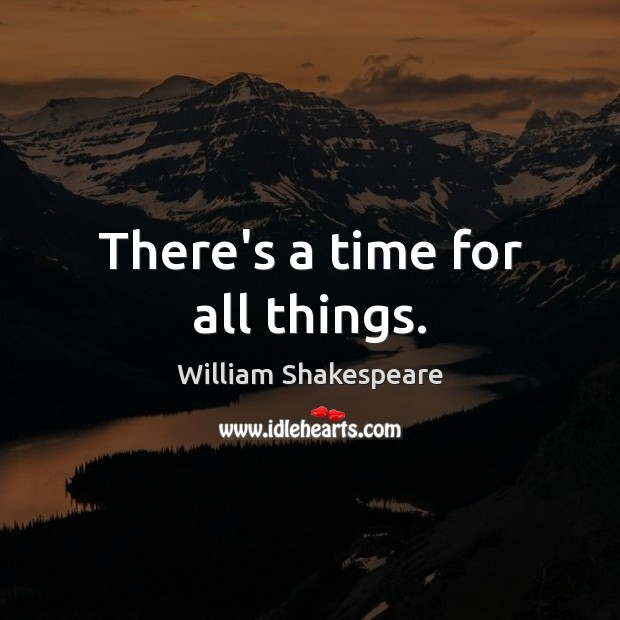 There's a time for all things. Image