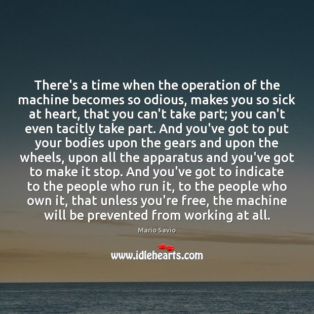 There's a time when the operation of the machine becomes so odious, Image