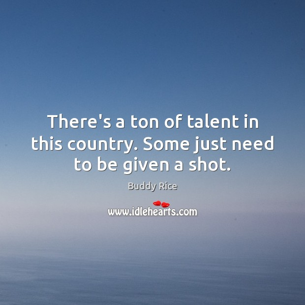 Image, There's a ton of talent in this country. Some just need to be given a shot.