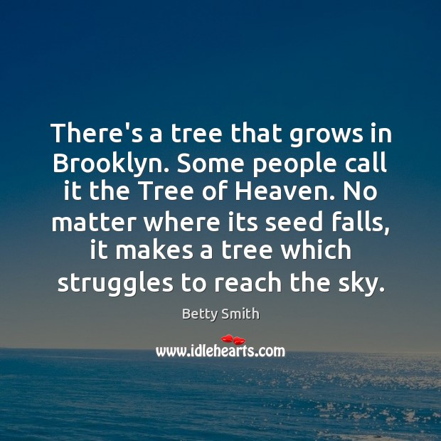 There's a tree that grows in Brooklyn. Some people call it the Betty Smith Picture Quote