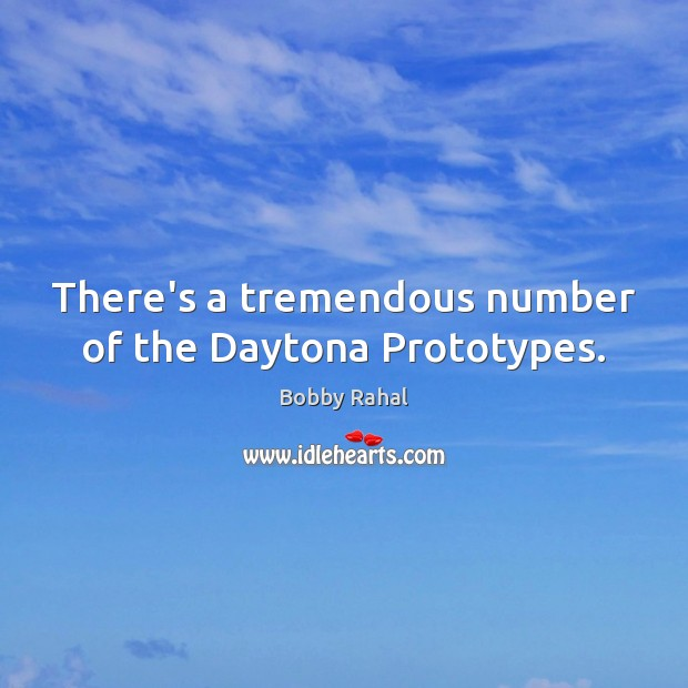 There's a tremendous number of the Daytona Prototypes. Image