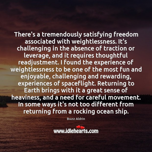 There's a tremendously satisfying freedom associated with weightlessness. It's challenging in the Buzz Aldrin Picture Quote