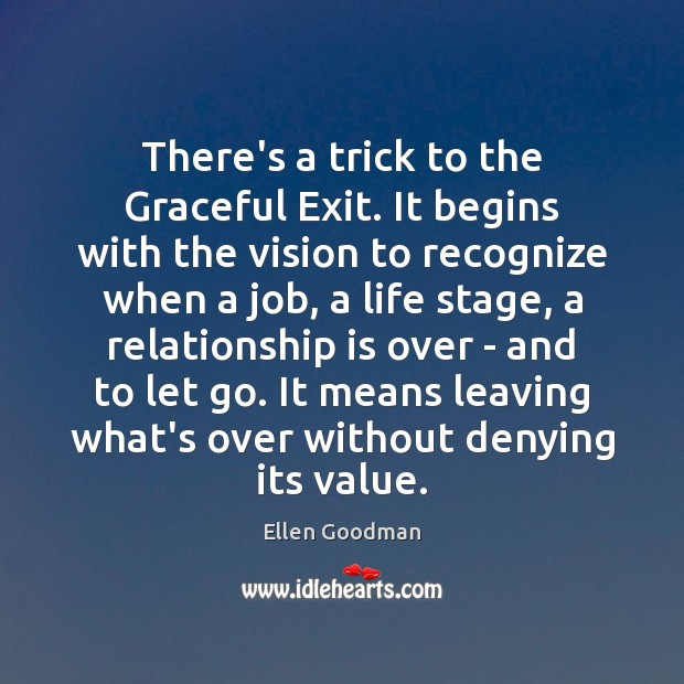 There's a trick to the Graceful Exit. It begins with the vision Ellen Goodman Picture Quote