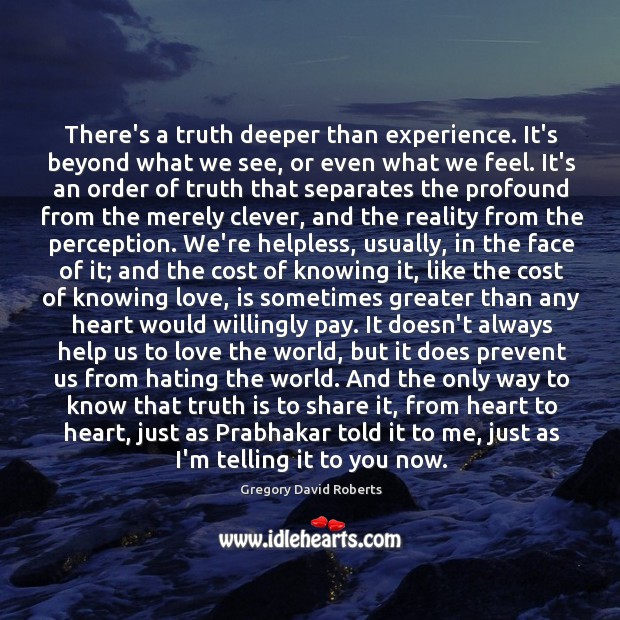 There's a truth deeper than experience. It's beyond what we see, or Image