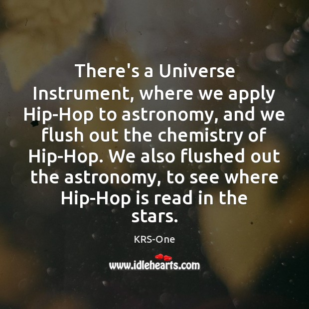 There's a Universe Instrument, where we apply Hip-Hop to astronomy, and we KRS-One Picture Quote