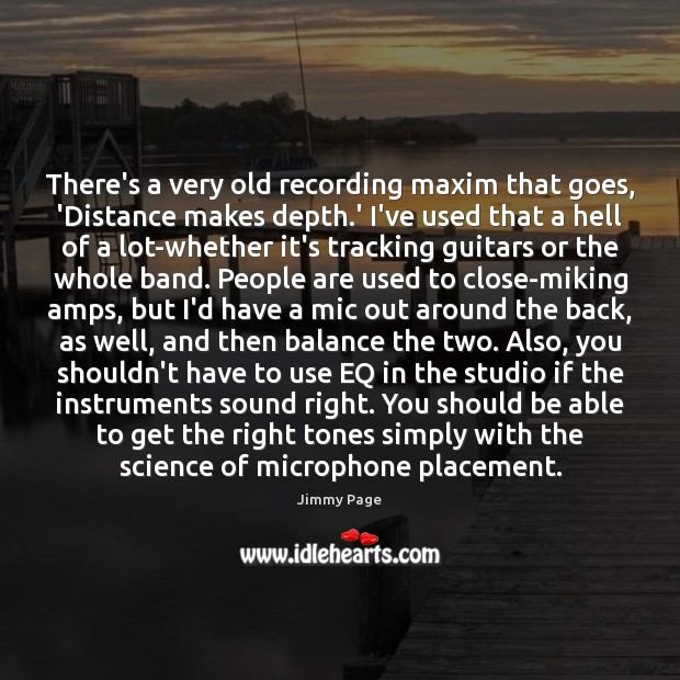 There's a very old recording maxim that goes, 'Distance makes depth.' Image