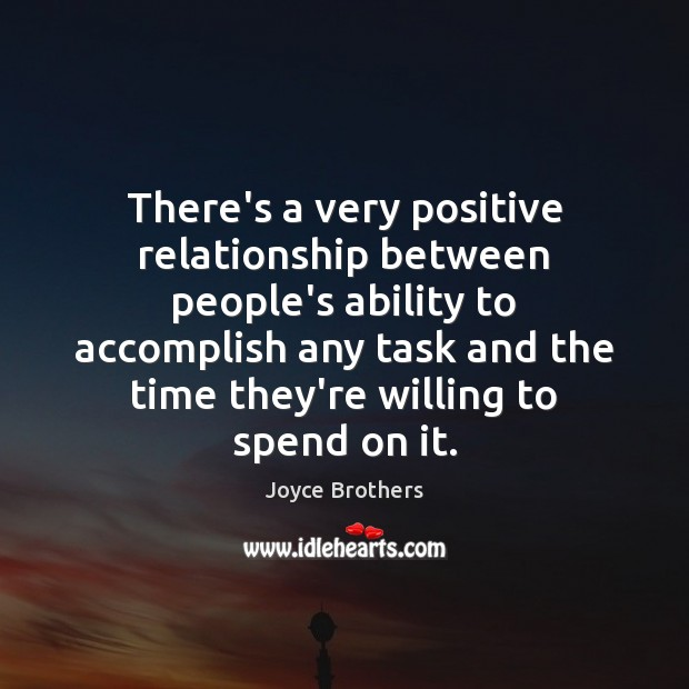 There's a very positive relationship between people's ability to accomplish any task Joyce Brothers Picture Quote