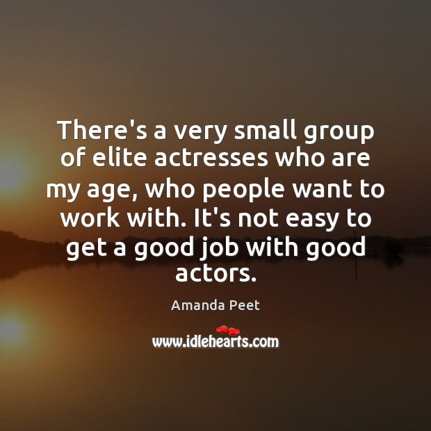 There's a very small group of elite actresses who are my age, Image