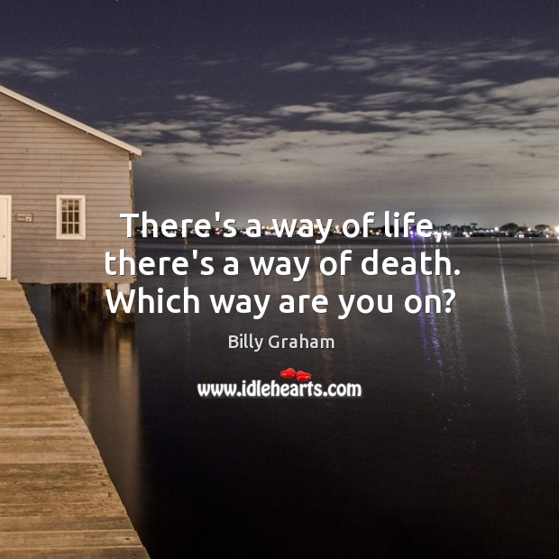 There's a way of life, there's a way of death. Which way are you on? Image