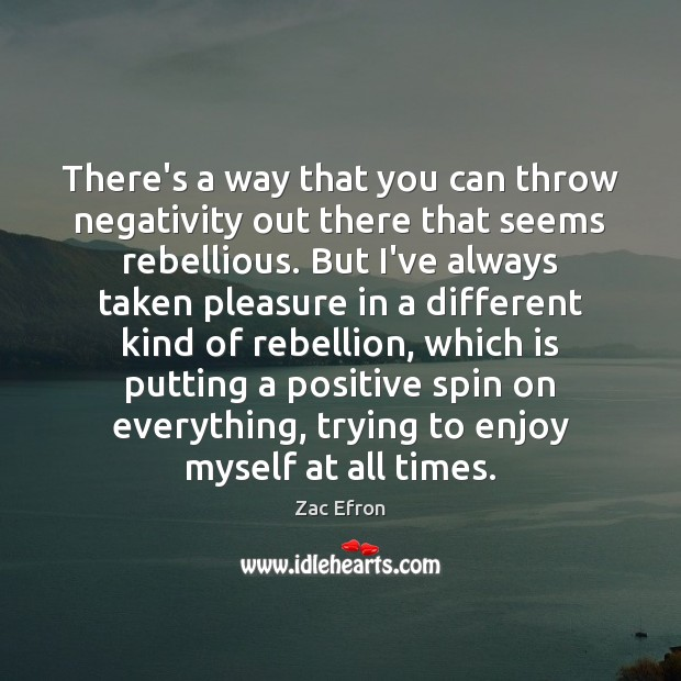 Image, There's a way that you can throw negativity out there that seems