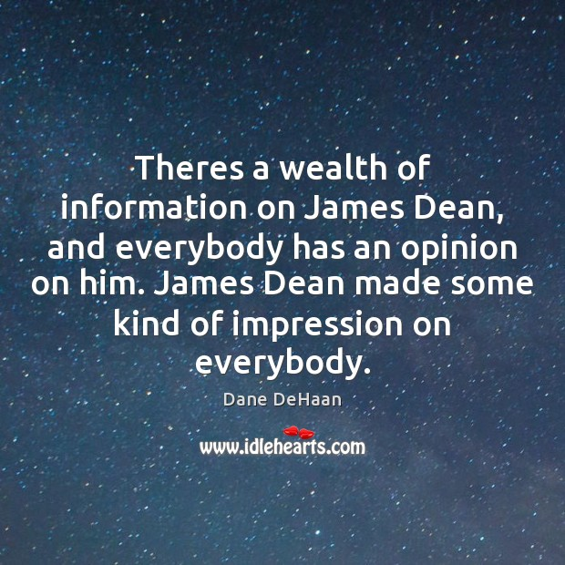Theres a wealth of information on James Dean, and everybody has an Image
