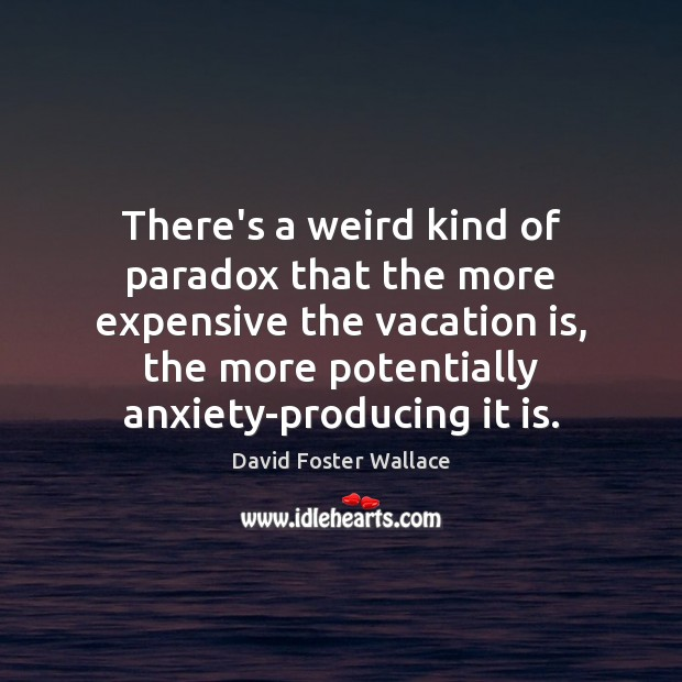 There's a weird kind of paradox that the more expensive the vacation Image