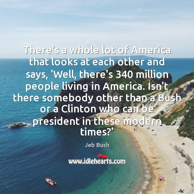 There's a whole lot of America that looks at each other and Jeb Bush Picture Quote