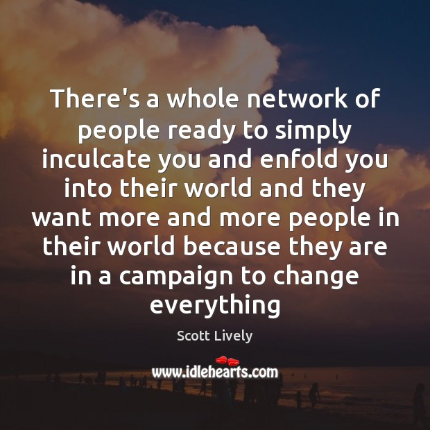 There's a whole network of people ready to simply inculcate you and Scott Lively Picture Quote
