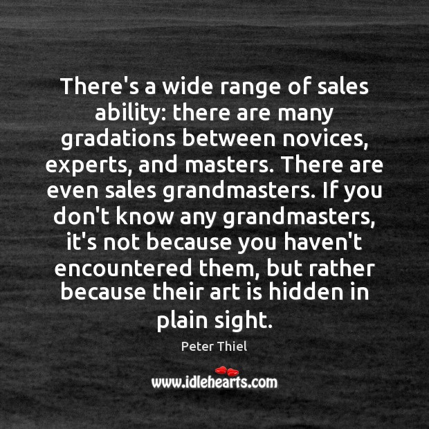 There's a wide range of sales ability: there are many gradations between Peter Thiel Picture Quote