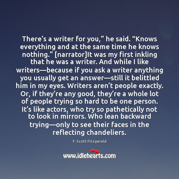 """There's a writer for you,"""" he said. """"Knows everything and at F. Scott Fitzgerald Picture Quote"""
