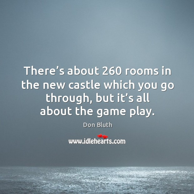 There's about 260 rooms in the new castle which you go through, but it's all about the game play. Image
