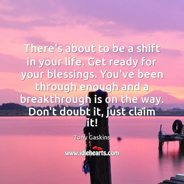 There's about to be a shift in your life. Get ready for Tony Gaskins Picture Quote