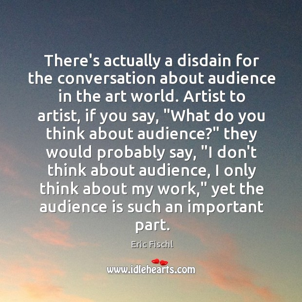 Image, There's actually a disdain for the conversation about audience in the art