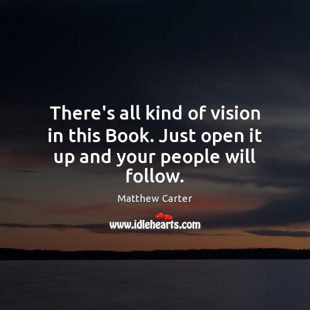 There's all kind of vision in this Book. Just open it up and your people will follow. Image