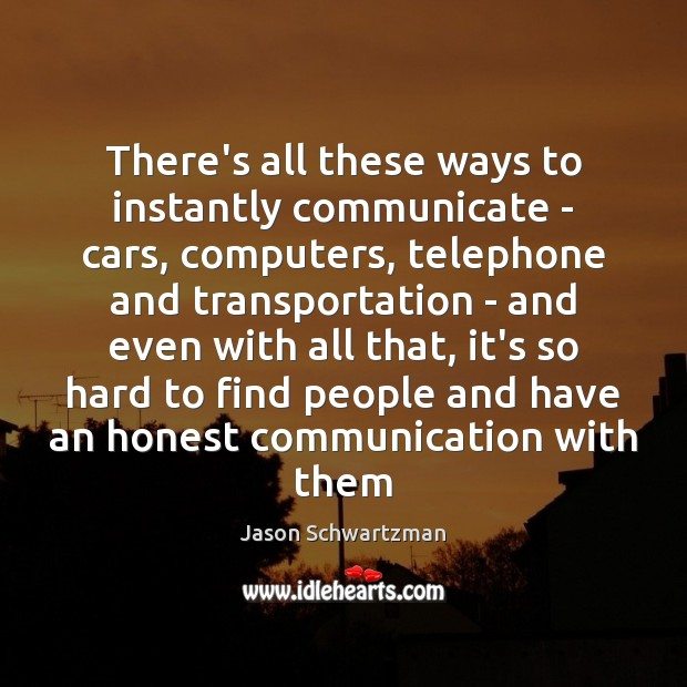Image, There's all these ways to instantly communicate – cars, computers, telephone and