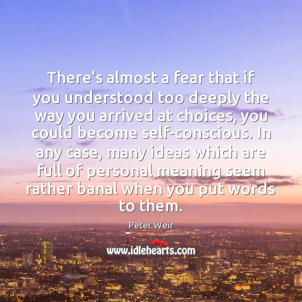 Image, There's almost a fear that if you understood too deeply the way