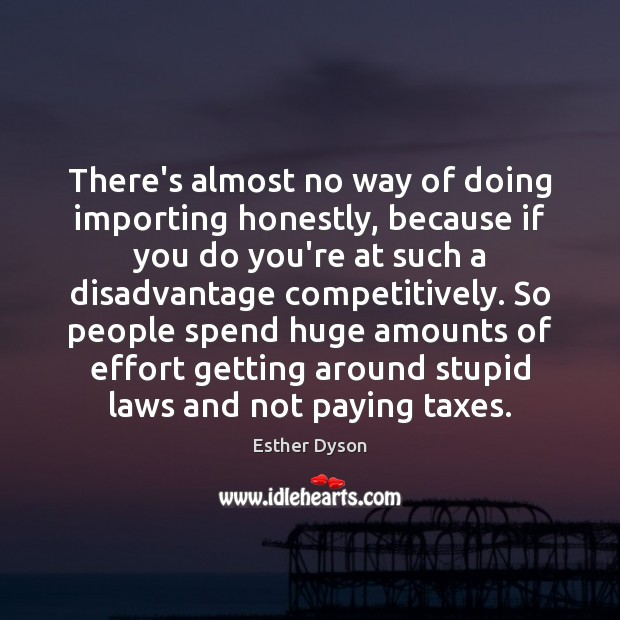 There's almost no way of doing importing honestly, because if you do Esther Dyson Picture Quote