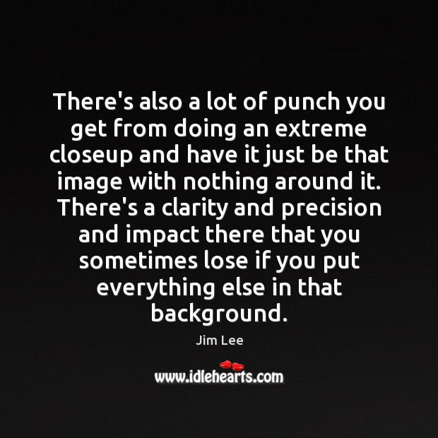 There's also a lot of punch you get from doing an extreme Image