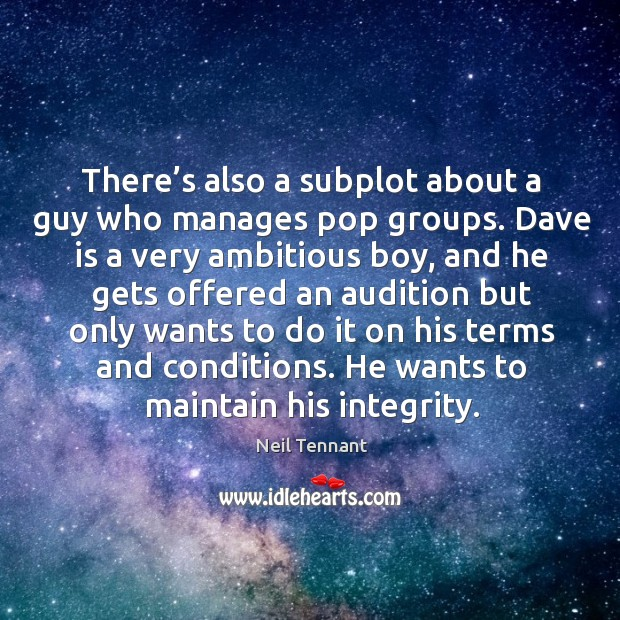 There's also a subplot about a guy who manages pop groups. Neil Tennant Picture Quote