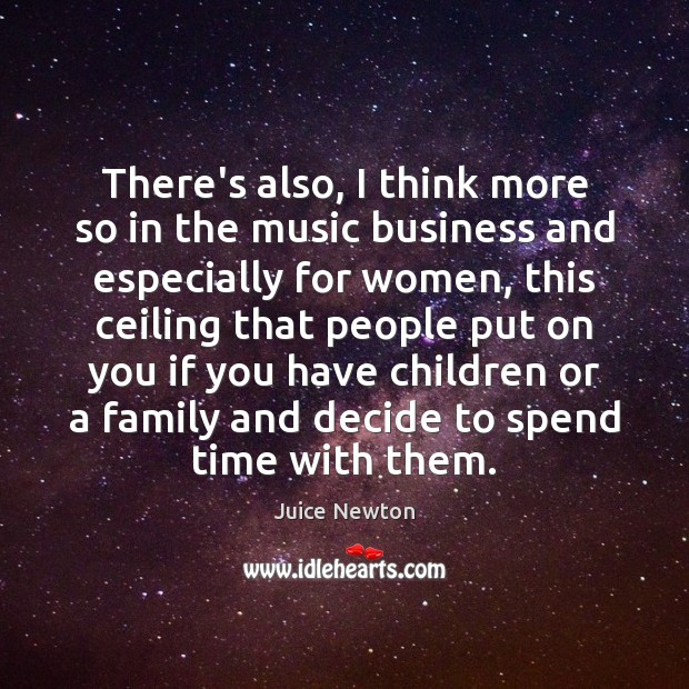 There's also, I think more so in the music business and especially Image