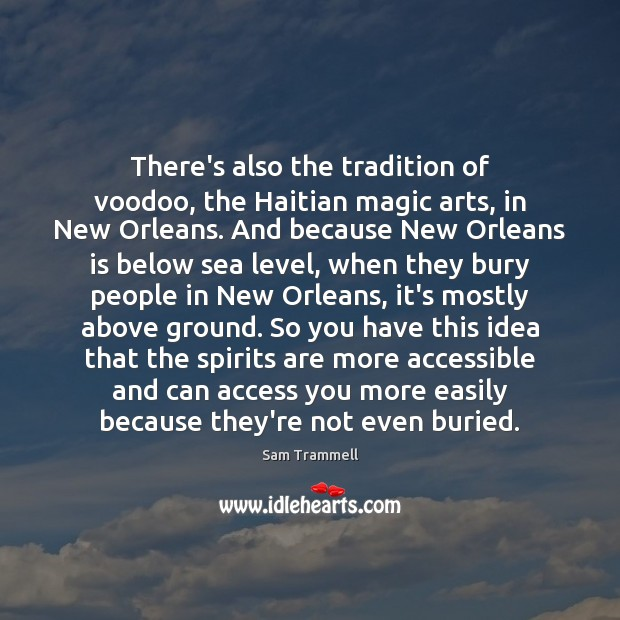 There's also the tradition of voodoo, the Haitian magic arts, in New Image