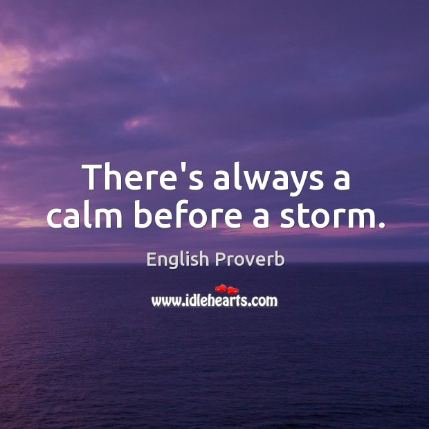 Image, There's always a calm before a storm.
