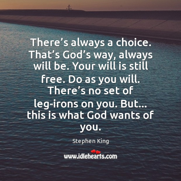 Image, There's always a choice. That's God's way, always will