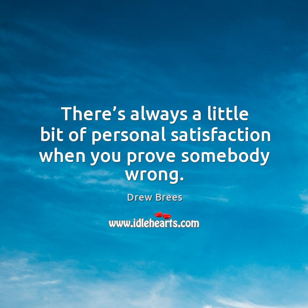 There's always a little bit of personal satisfaction when you prove somebody wrong. Image