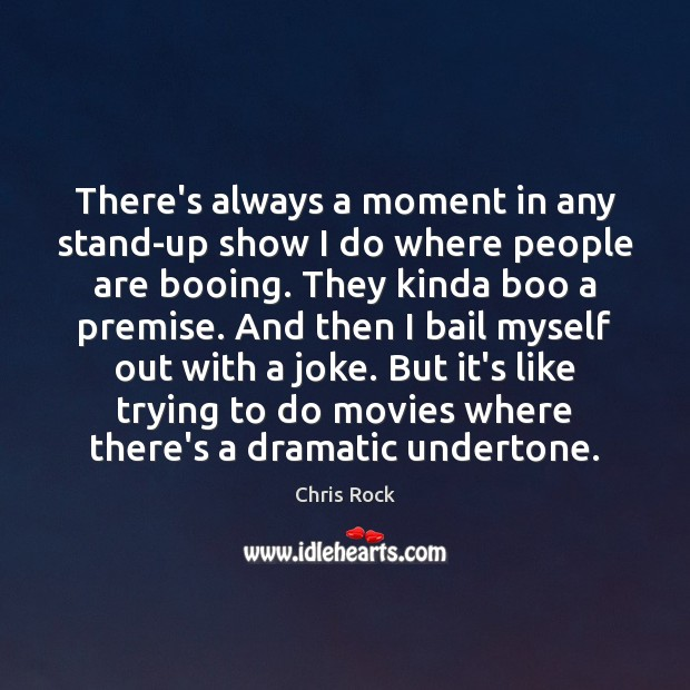 There's always a moment in any stand-up show I do where people Chris Rock Picture Quote