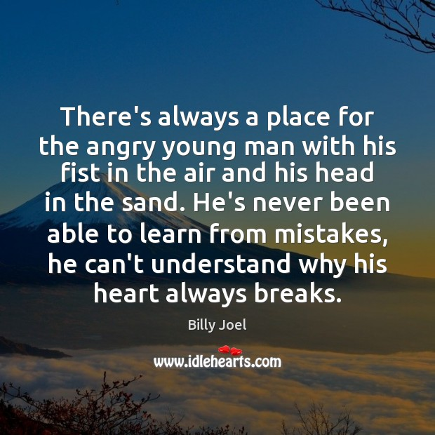 There's always a place for the angry young man with his fist Billy Joel Picture Quote