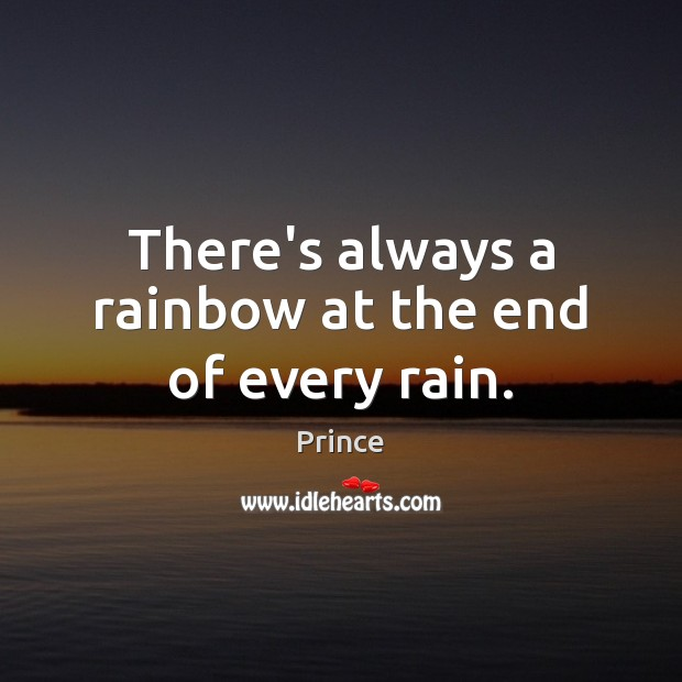 There's always a rainbow at the end of every rain. Prince Picture Quote