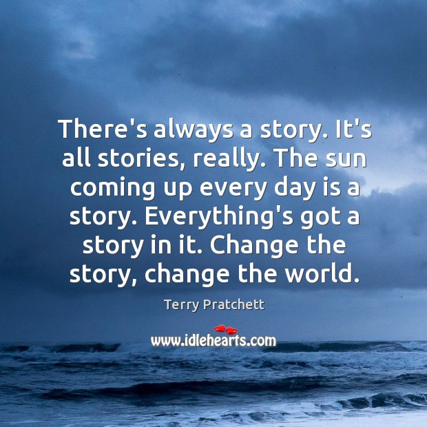 There's always a story. It's all stories, really. The sun coming up Image
