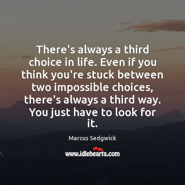 There's always a third choice in life. Even if you think you're Image