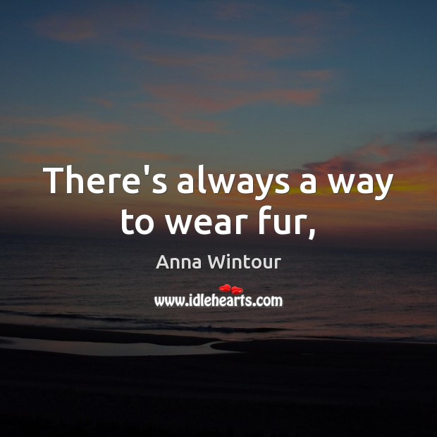 Image, There's always a way to wear fur,
