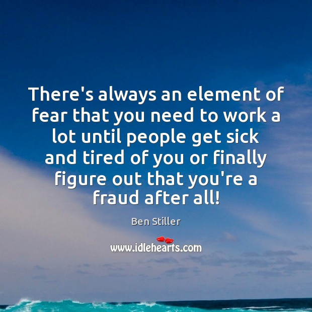 Image, There's always an element of fear that you need to work a