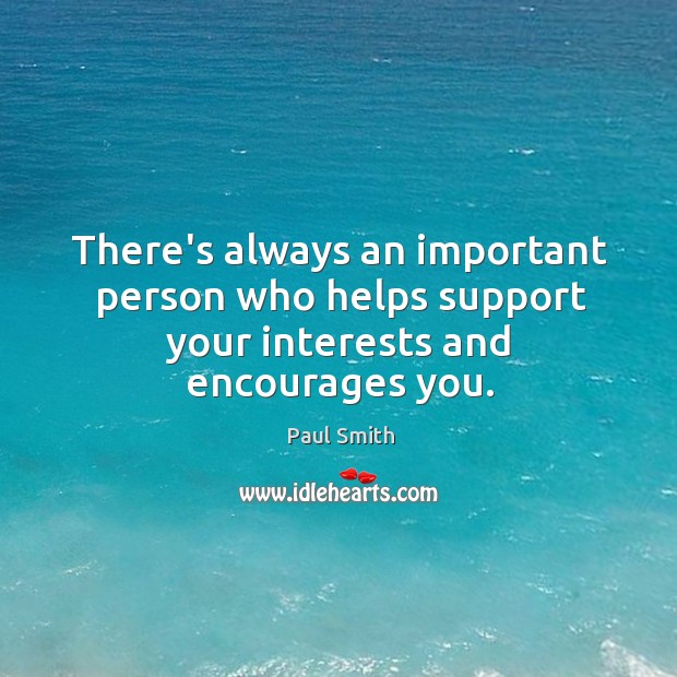 There's always an important person who helps support your interests and encourages you. Image