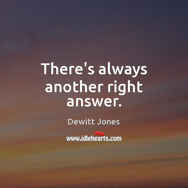 There's always another right answer. Dewitt Jones Picture Quote