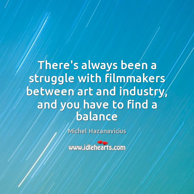 There's always been a struggle with filmmakers between art and industry, and Michel Hazanavicius Picture Quote