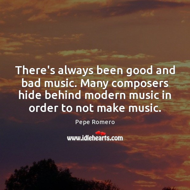 Image, There's always been good and bad music. Many composers hide behind modern